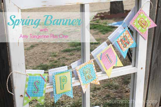 Spring Banner with Amy Tangerine Plus One by Laura's Crafty Life