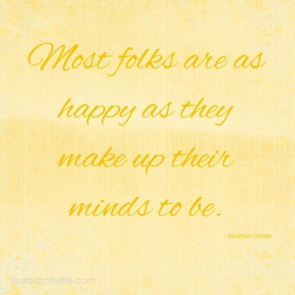 Most folks are as happy as they make their minds up to be