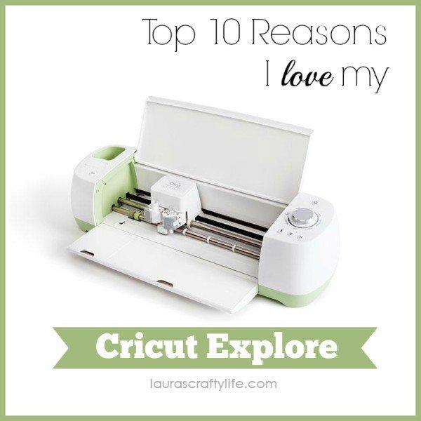 Top 10 Reasons I Love My Cricut Explore - Laura's Crafty Life