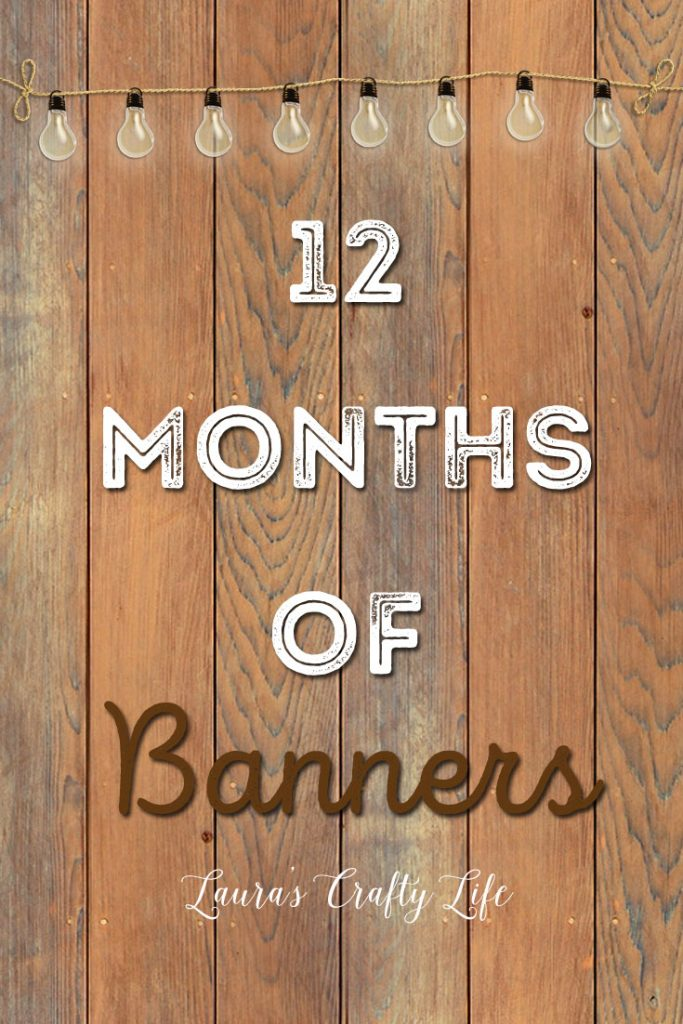 12 Months of Banners - Laura's Crafty Life