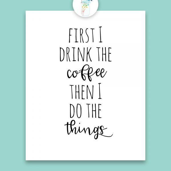 first i drink the coffee digital printable