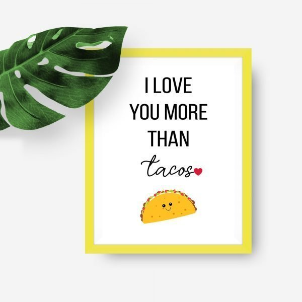 love you more than tacos yellow frame