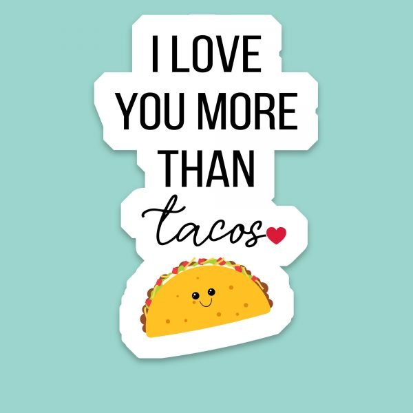 love you more than tacos sticker